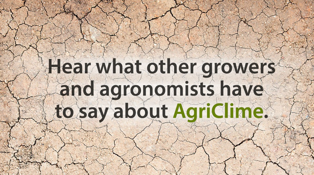 Hear what other growers and agronomists have to say about AgriClime